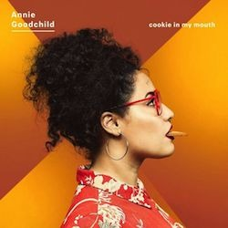 ANNIE GOODCHILD – Cookie In My Mouth