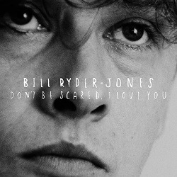 Bill Ryder-Jones_Dont be scared i love you