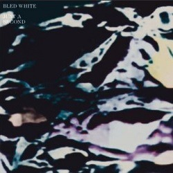BLED WHITE – Just A Second