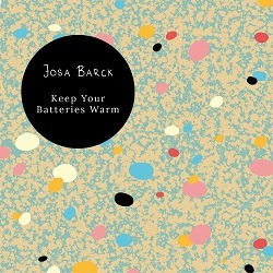 Josa Barck - Keep Your Batteries Warm