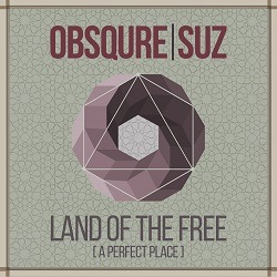 Obsqure _ Suz - Land Of The Free (A Perfect Place)