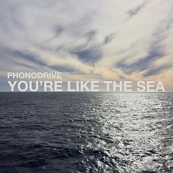 PHONODRIVE - You're Like The Sea